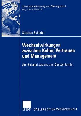 Wechselwirkungen Zwischen Kultur, Vertrauen Und Management: Am Beispiel Japans Und Deutschlands - Wuthrich, Prof Dr Hans a (Foreword by), and Schodel, Stephan
