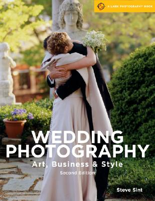 Wedding Photography, 2nd Edition: Art, Business & Style - Sint, Steve