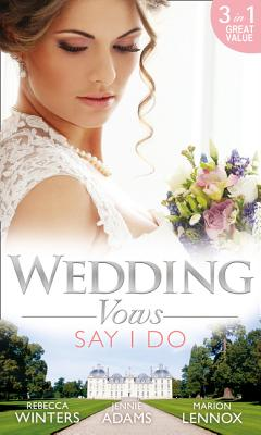 Wedding Vows: Say I Do: Matrimony with His Majesty / Invitation to the Prince's Palace / the Prince's Outback Bride - Winters, Rebecca, and Adams, Jennie, and Lennox, Marion