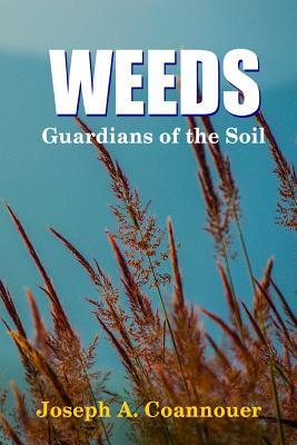 Weeds - Guardians of the Soil - Coannouer, Joseph A.