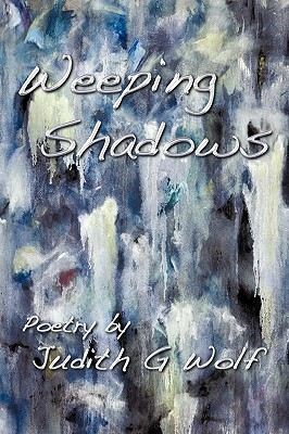 Weeping Shadows - Wolf, Judith G