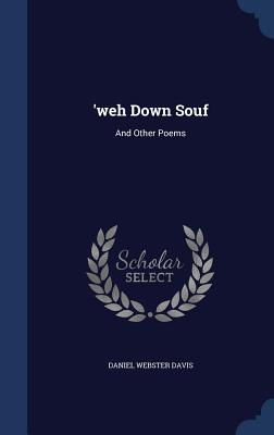 'Weh Down Souf: And Other Poems - Davis, Daniel Webster