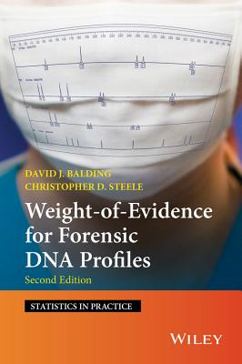 Weight of Evidence for Forensic DNA Profiles - Balding, David J., and Steele, Christopher D.