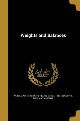 Weights and Balances - Weigall, Arthur Edward Pearse Brome 188 (Creator), and Egypt Maslahat Al-Athar (Creator)