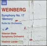 "Weinberg: Symphony No. 17 ""Memory""; Suite for Orchestra"
