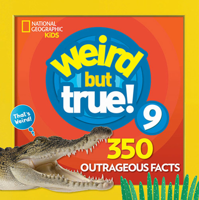 Weird But True 9: Expanded Edition - National Geographic Kids