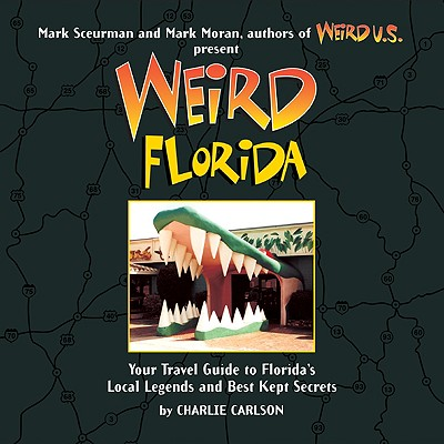Weird Florida: Your Travel Guide to Florida's Local Legends and Best Kept Secrets - Carlson, Charlie