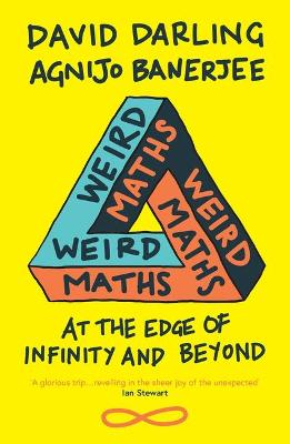 Weird Maths: At the Edge of Infinity and Beyond - Darling, David, and Banerjee, Agnijo