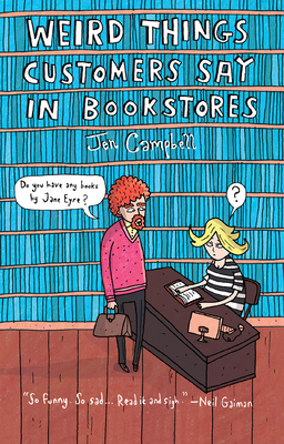 Weird Things Customers Say in Bookstores - Campbell, Jennifer