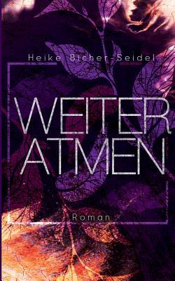 Weiteratmen - Bicher-Seidel, Heike
