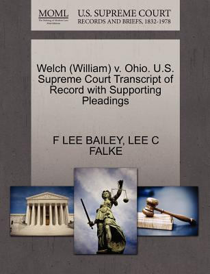 Welch (William) V. Ohio. U.S. Supreme Court Transcript of Record with Supporting Pleadings - Bailey, F Lee, and Falke, Lee C