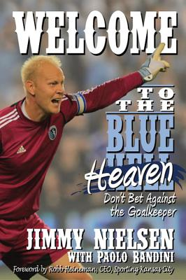 Welcome to the Blue Heaven: Don't Bet Against the Goalkeeper - Nielsen, Jimmy
