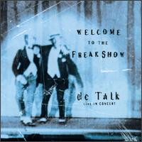 Welcome to the Freak Show: Live in Concert - DC Talk