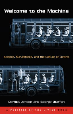 Welcome to the Machine: Science, Surveillance, and the Culture of Control - Jensen, Derrick, and Draffan, George