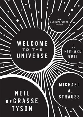 Welcome to the Universe: An Astrophysical Tour - Tyson, Neil Degrasse, and Strauss, Michael, and Gott, J Richard