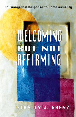 Welcoming But Not Affirming: An Evangelical Response to Homosexuality - Grenz, Stanley J