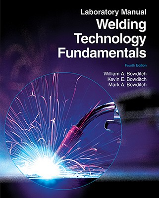 Welding Technology Fundamentals - Bowditch, William A, and Bowditch, Kevin E, and Bowditch, Mark A
