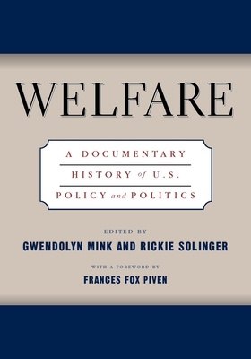 Welfare: A Documentary History of U.S. Policy and Politics - Mink, Gwendolyn (Editor), and Solinger, Rickie (Editor), and Piven, Frances Fox (Foreword by)