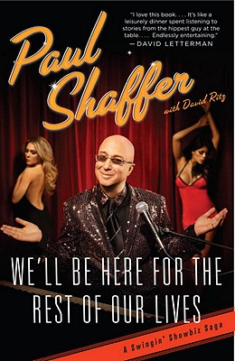 We'll Be Here for the Rest of Our Lives: A Swingin' Showbiz Saga - Shaffer, Paul, and Ritz, David