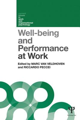 Well-being and Performance at Work: The role of context - Van Veldhoven, Marc (Editor), and Peccei, Riccardo (Editor)