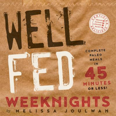 Well Fed Weeknights: Complete Paleo Meals in 45 Minutes or Less - Joulwan, Melissa