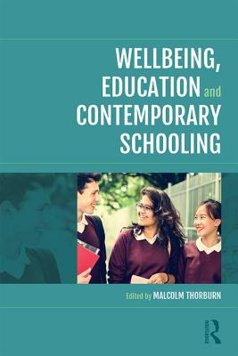 Wellbeing, Education and Contemporary Schooling - Thorburn, Malcolm (Editor)