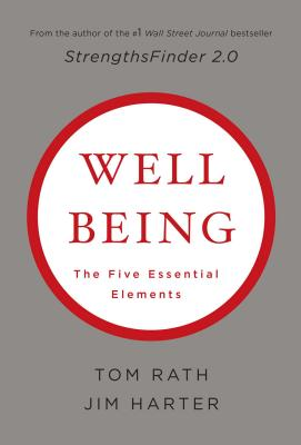 Wellbeing: The Five Essential Elements - Rath, Tom, and Harter, Jim