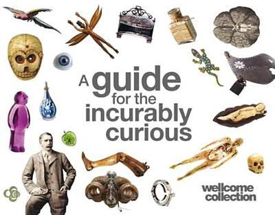 Wellcome Collection: A Guide for the Incurably Curious - Kohn, Marek