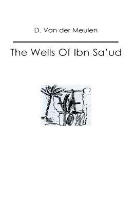 Wells Of Ibn Saud - Van der Muelen, D.