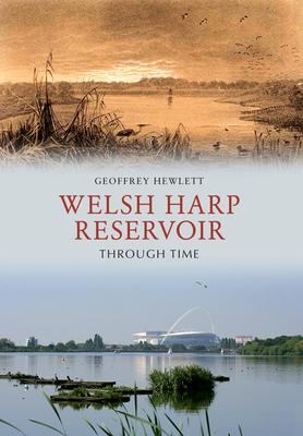 Welsh Harp Reservoir Through Time - Hewlett, Geoffrey