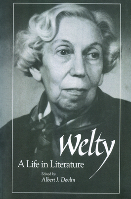 Welty: A Life in Literature - Devlin, Albert J (Editor)