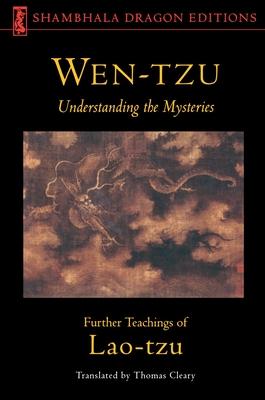 Wen-Tzu: Understanding the Mysteries: Further Teachings of Lao Tzu - Lao Tzu