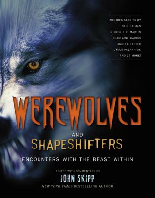 Werewolves and Shapeshifters: Encounters with the Beast Within - Skipp, John (Editor)