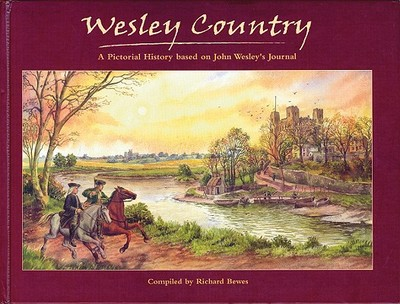 Wesley Country: A Pictorial History Based on John Wesley's Journal -