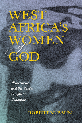 West Africa's Women of God: Alinesitoue and the Diola Prophetic Tradition - Baum, Robert M.