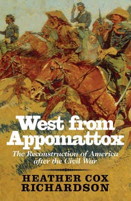 West from Appomattox: The Reconstruction of America After the Civil War - Richardson, Heather Cox, Professor