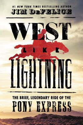 West Like Lightning: The Brief, Legendary Ride of the Pony Express - DeFelice, Jim