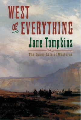 West of Everything: The Inner Life of Westerns - Tompkins, Jane, PH.D.