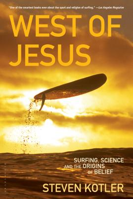West of Jesus: Surfing, Science, and the Origins of Belief - Kotler, Steven