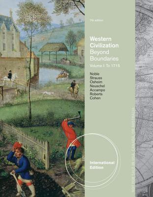 Western Civilization: Beyond Boundaries, Volume I: To 1715 - Noble, Thomas F X, Dr., and Strauss, Barry, and Osheim, Duane