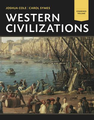 Western Civilizations, Combined Volume: Their History & Their Culture - Cole, Joshua, and Symes, Carol