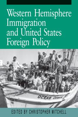 Western Hemisphere Immigration and United States Foreign Policy - Mitchell, Christopher (Editor)