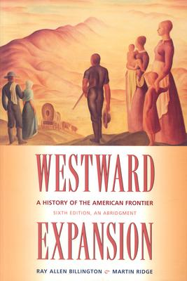 Westward Expansion: A History of the American Frontier - Billington, Ray Allen, and Ridge, Martin