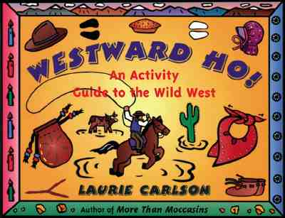 Westward Ho!: An Activity Guide to the Wild West - Carlson, Laurie