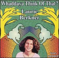 Whaddaya Think of That? - Laurie Berkner