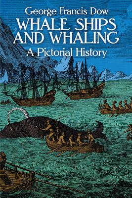 Whale Ships and Whaling: A Pictorial History - Dow, George Francis