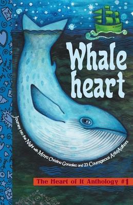 Whaleheart: The Heart of It Anthology #1 - Gonzalez, Maya Christina