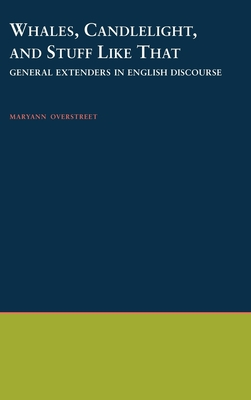 Whales, Candlelight, & Stuff Like That: General Extenders in English Discourse - Overstreet, Maryann