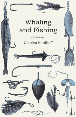 Whaling and Fishing - Nordhoff, Charles