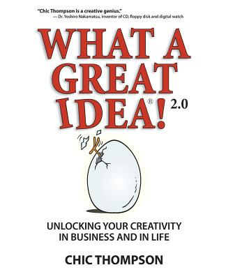 What a Great Idea! 2.0: Unlocking Your Creativity in Business and in Life - Thompson, Chic